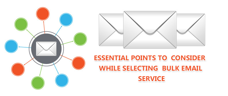 Essential Points To Consider While Selecting Bulk Email Service