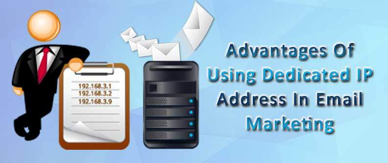 Advantages Of Using Dedicated IP Address In Email Marketing