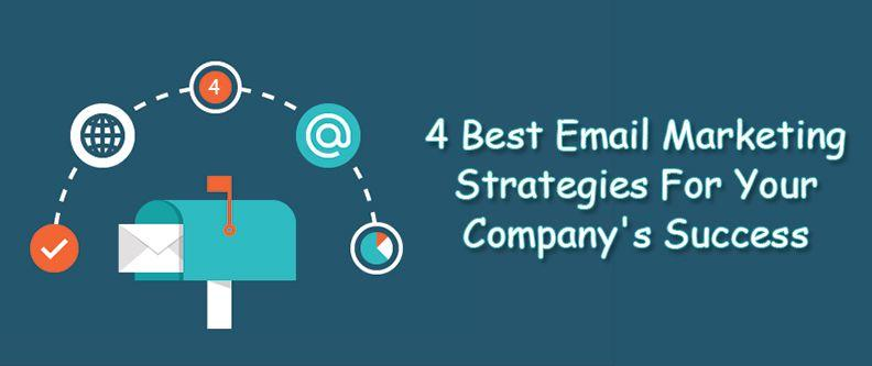 4 Best Email Marketing Strategies For Your Company's Success